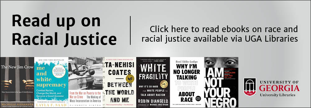 Read up on racial justice. Image linking to reading list of books held at the UGA Libraries.